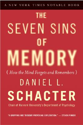 The Seven Sins of Memory: How the Mind Forgets and Remembers - Schacter, Daniel L, PhD