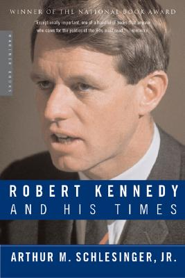 Robert Kennedy and His Times - Schlesinger, Arthur Meier, Jr.