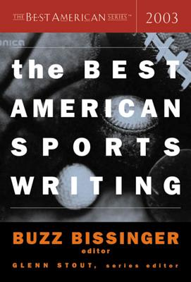 The Best American Sports Writing 2003 - Stout, Glenn (Editor), and Bissinger, Buzz (Editor)