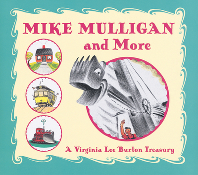 Mike Mulligan and More: A Virginia Lee Burton Treasury - Burton, Virginia Lee