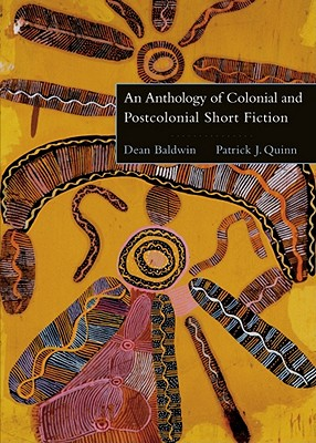 An Anthology of Colonial and Postcolonial Short Fiction - Baldwin, Dean, and Quinn, Patrick J, and Baldwin, Harry, Jr.