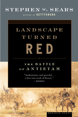 Landscape Turned Red: The Battle of Antietam - Sears, Stephen W