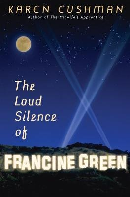 The Loud Silence of Francine Green - Cushman, Karen
