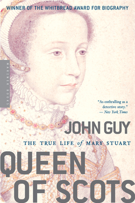 Queen of Scots: The True Life of Mary Stuart - Guy, John