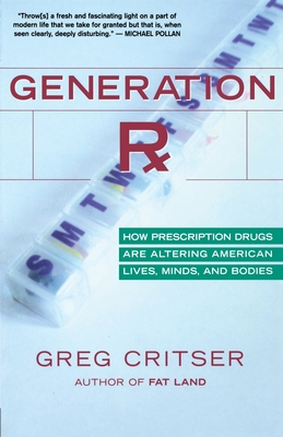 Generation RX: How Prescription Drugs Are Altering American Lives, Minds, and Bodies - Critser, Greg