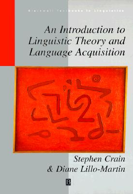 An Introduction to Linguistic Theory and Language Acquisition - Crain, Stephen (Editor), and Lillo-Martin, Diane (Editor)