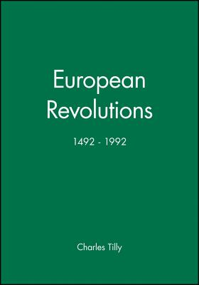European Revolutions: 1492-1992 - Tilly, Charles, PhD, and Tilly, and Le Goff, Jacques (Editor)