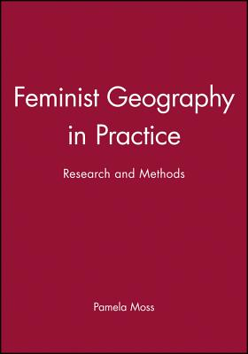 Feminist Geography in Practice: Research and Methods - Moss, Pamela J (Editor), and Baschl, Lektorin Elizab (Contributions by), and Berg, Lawrence K W, Dr. (Contributions by)