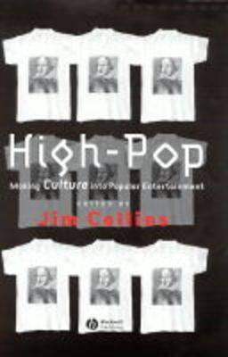High-Pop: Making Culture Into Popular Entertainment - Collins, Jim (Editor)