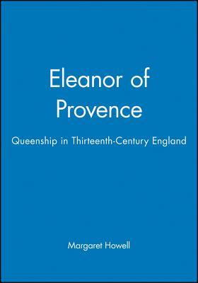 Eleanor of Provence: Queenship in Thirteenth-Century England - Howell, Margaret