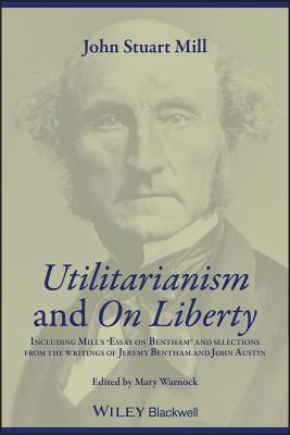 Utilitarianism and on Liberty: Including Mill's 'Essay on Bentham' and Selections from the Writings of Jeremy Bentham and John Austin - Warnock, Mary (Editor), and Mill, John Stuart