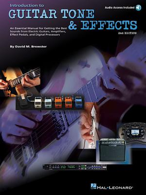 Introduction to Guitar Tone & Effects: A Manual for Getting the Best Sounds from Electric Guitars, Amplifiers, Effects Pedals & Process - Brewster, David M (Composer)