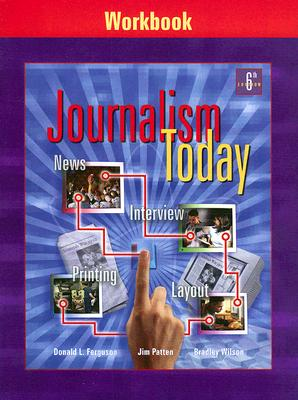 Journalism Today: Workbook - Ferguson, Donald L, and Patten, Jim, and Wilson, Bradley