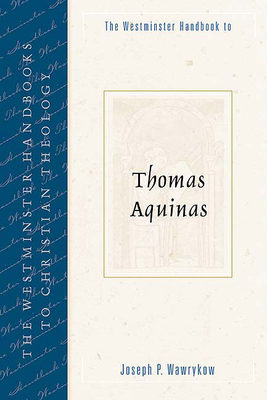 The Westminster Handbook to Thomas Aquinas - Wawrykow, Joseph P
