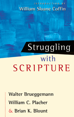 Struggling with Scripture - Brueggemann, Walter, Dr., and Placher, William C, and Blount, Brian K, Ph.D.