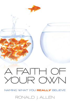 A Faith of Your Own: Naming What You Really Believe - Allen, Ronald J