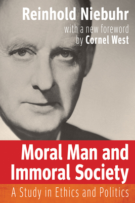 Moral Man and Immoral Society: A Study in Ethics and Politics - Niebuhr, Reinhold, and West, Cornel (Foreword by), and Gilkey, Langdon Brown (Introduction by)