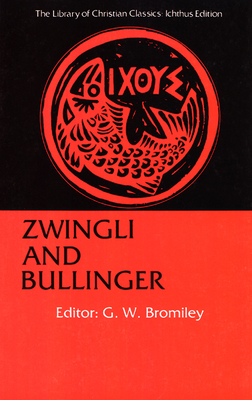 Zwingli and Bullinger - Bromiley, G W, and Bromiley, Geoffrey W, Ph.D., D.Litt. (Editor)