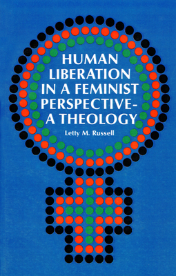 Human Liberation in a Feminist Perspective: A Theology - Russell, Letty M, and Moltmann-Wendel, Elisabeth (Foreword by), and Moltmann, Jurgen (Foreword by)