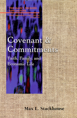Covenant and Commitments: Faith, Family and Economic Life - Stackhouse, Max L