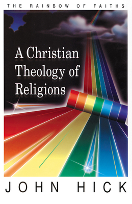 A Christian Theology of Religions: Critical Dialogues on Religious Pluralisms - Hick, John H