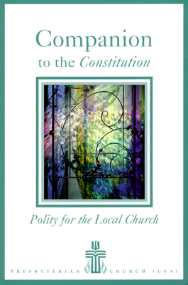 Companion to the Constitution: Polity for the Local Church - Presbyterian & Reformed, & Reformed, and Beattie, Frank A
