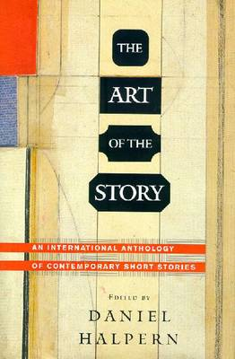 The Art of the Story: Short Stories by Contemporary International Writers - Various, and Halpern, Daniel (Editor)