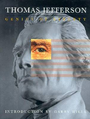 Thomas Jefferson, Genius of Liberty - Wills, Garry (Introduction by), and Ellis, Joseph J, and Gordon-Reed, Annette