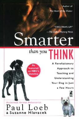 Smarter Than You Think: A Revolutionary Approach to Teaching and Understanding Your Dog in Just a Few Hours - Loeb, Paul, and Hvlacek, Suzanne, and Hlavacek, Suzanne