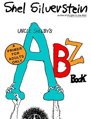 Uncle Shelby's ABZ Book: A Primer for Tender Young Minds - Silverstein, Shel