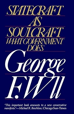 Statecraft as Soulcraft: What Government Does - Will, George F