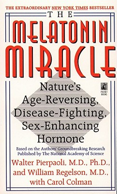 The Melatonin Miracle: Nature's Age-Reversing, Disease-Fighting, Sex-Enhancing Hormone - Pierpaoli, Walter