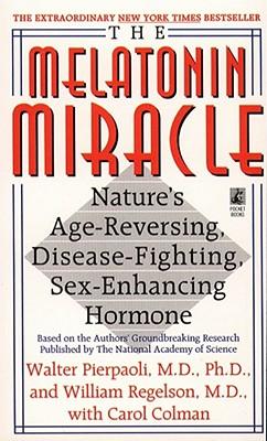 The Melatonin Miracle: Nature's Age-Reversing, Disease-Fighting, Sex-Enhancing Hormone - Pierpaoli, Walter