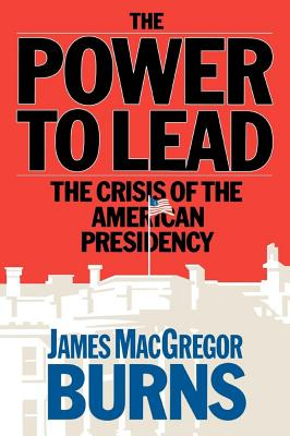 Power to Lead - Burns, James MacGregor, and James, McGregor Burns, and James McGregor Burns