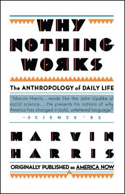 Why Nothing Works: The Anthropology of Daily Life - Harris, Marvin