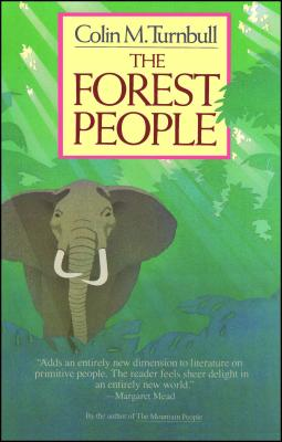The Forest People - Turnbull, Collin, and Turnbull, Colin M