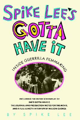 Spike Lee's Gotta Have It: Inside Guerrilla Filmmaking - Lee, Spike, and George, Nelson (Foreword by)