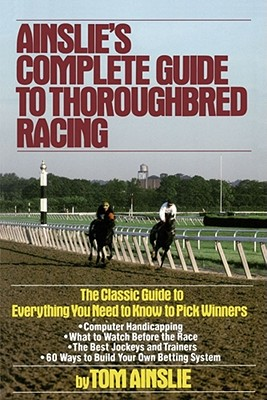 Ainslie's Complete Guide to Thoroughbred Racing - Ainslie, Tom