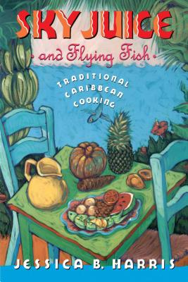 Sky Juice and Flying Fish: Tastes of a Continent - Harris, Jessica B