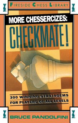 More Chessercizes: Checkmate: 300 Winning Strategies for Players of All Levels - Pandolfini, Bruce