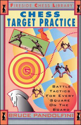 Chess Target Practice: Battle Tactics for Every Square on the Board - Pandolfini, Bruce