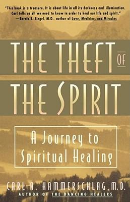 Theft of the Spirit: A Journey to Spiritual Healing - Hammerschlag, Carl A