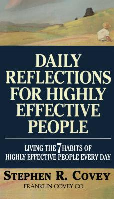 Daily Reflections for Highly Effective People: Living the Seven Habits of Highly Successful People Every Day - Covey, Stephen R, Dr.