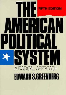 The American Political System: A Radical Approach - Greenberg, Edward S