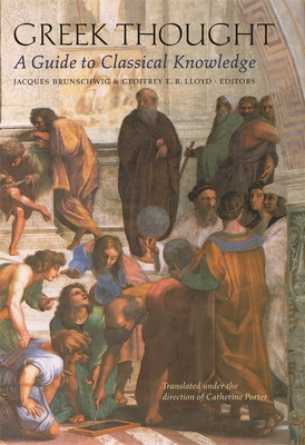 Greek Thought: A Guide to Classical Knowledge - Brunschwig, Jacques (Editor), and Lloyd, G. E. R. (Editor), and Porter, Catherine (Translated by)