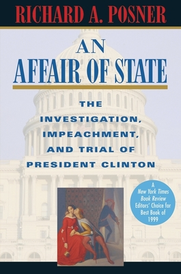 An Affair of State: The Investigation, Impeachment, and Trial of President Clinton - Posner, Richard A