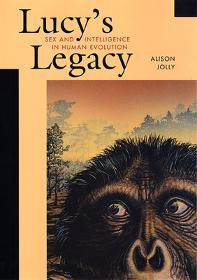 Lucy's Legacy: Sex and Intelligence in Human Evolution - Jolly, Alison