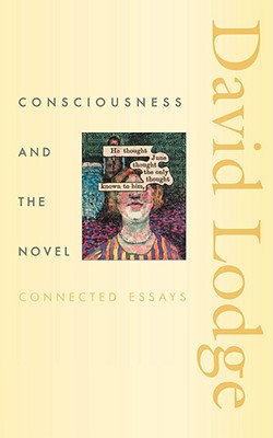 Consciousness and the Novel: Connected Essays - Lodge, David