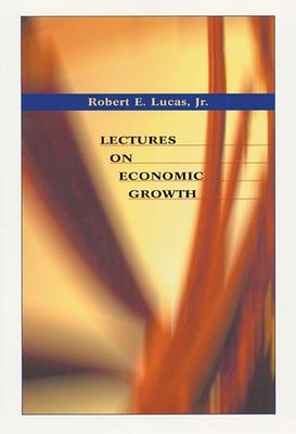 Lectures on Economic Growth - Lucas, Robert E, Jr.