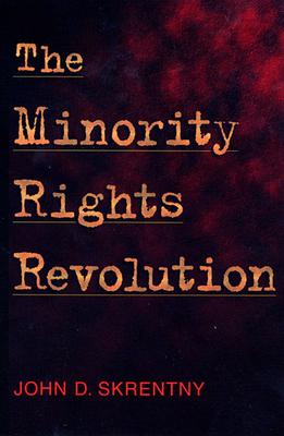 The Minority Rights Revolution - Skrentny, John D